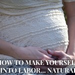 How To Make Yourself Go Into Labor… Naturally